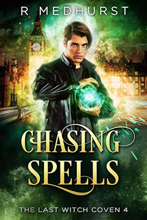 Chasing Spells: The Last Witch Coven Book 4 by Rachel Medhurst