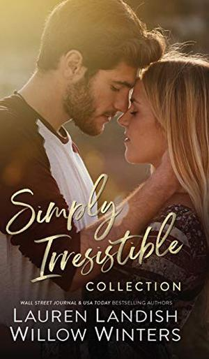 Simply Irresistible by Willow Winters, Lauren Landish
