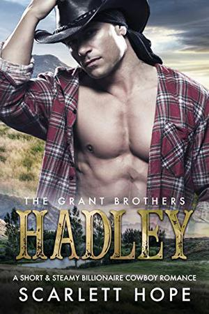 HADLEY: The Grant Brothers by Scarlett Hope