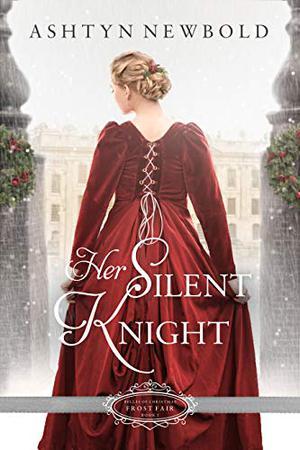 Her Silent Knight: A Christmas Regency Romance by Ashtyn Newbold