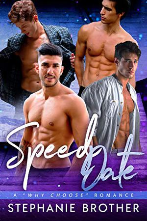 Speed Date: A Why Choose Romance by Stephanie Brother