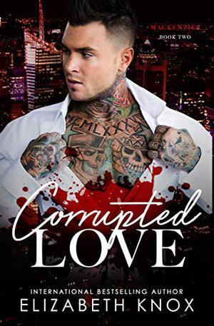 Corrupted Love: A Dark Mafia Romance by Elizabeth Knox