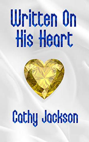 Written On His Heart: A Contemporary Christian Romance by Cathy Jackson