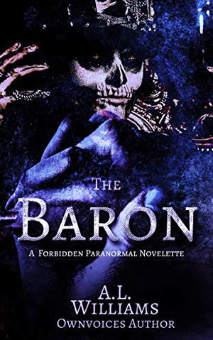 The Baron: A Forbidden Paranormal Novelette by A.L. WIlliams