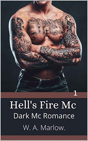 Hell's Fire MC.: Dark Mc Romance by W. A. Marlow
