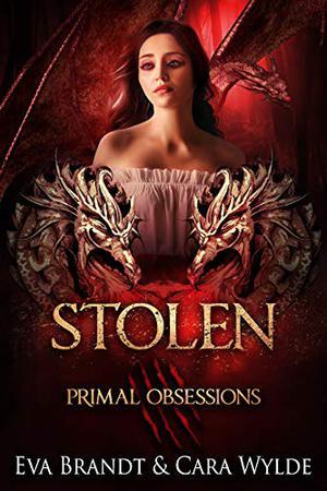 Stolen: A Dark Reverse Harem Romance by Eva Brandt, Cara Wylde, Primal Obsessions