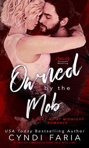 Owned by the Mob: A Twisted Fairy Tale Retelling by Cyndi Faria
