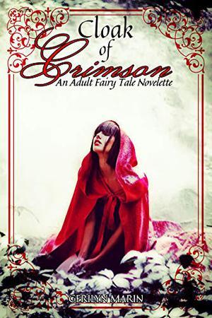 Cloak of Crimson: An Adult Fairy Tale Novelette by Gerilyn Marin