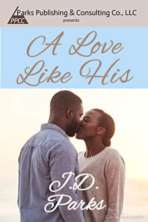 A Love Like His by J.D. Parks