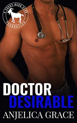 Doctor Desirable: A Hero Club Novel by Anjelica Grace