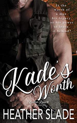 Kade's Worth (Butler Ranch) by Heather Slade