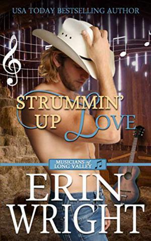 Strummin' Up Love: A Western Romance Novel (Musicians of Long Valley Romance) by Erin Wright
