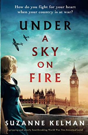 Under a Sky on Fire: A gripping and utterly heartbreaking WW2 historical novel by Suzanne Kelman