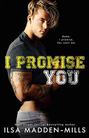I Promise You: Stand-Alone College Sports Romance by Ilsa Madden-Mills