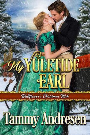 My Yuletide Earl: Regency Romance by Tammy Andresen