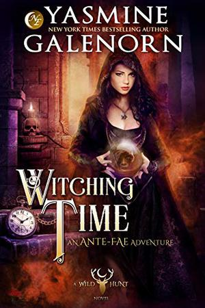 Witching Time: An Ante-Fae Adventure by Yasmine Galenorn