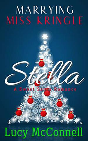 Marrying Miss Kringle: Stella by Lucy McConnell