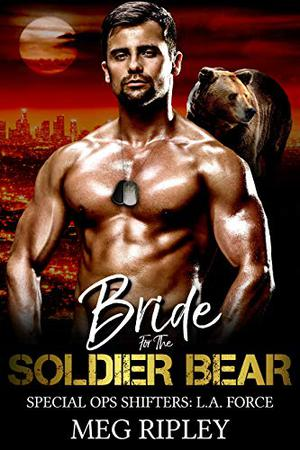 Bride For The Soldier Bear (Shifter Nation: Special Ops Shifters: L.A. Force) by Meg Ripley