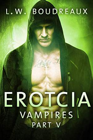 Erotcia Vampires: Part V by L.W. Boudreaux