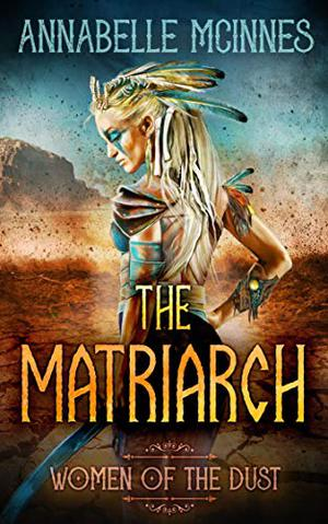 The Matriarch: A Dystopian Romance by Annabelle McInnes