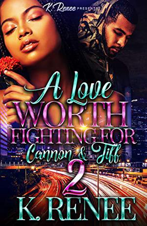 A Love Worth Fighting For: Cannon & Tiff 2 by K. Renee