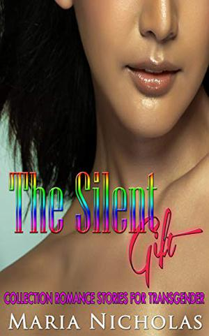 The Silent Gift: Collection Romance Stories for Transgender by Maria Nicholas
