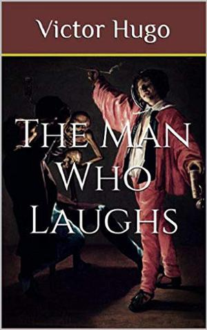 The Man Who Laughs Annotated by Victor Marie Hugo