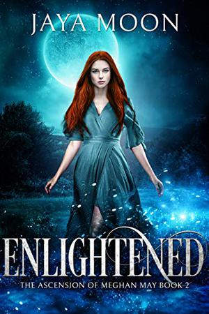 Enlightened: The Ascension of Meghan May by Jaya Moon