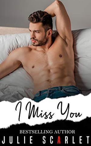I Miss You by Julie Scarlet