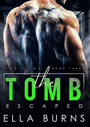 The Tomb: Escaped (A Dark Dystopian Prison Romance) by Ella Burns