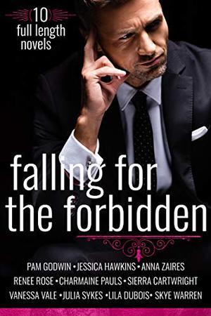 Falling for the Forbidden: 10 Full-Length Novels by Pam Godwin, Jessica Hawkins, Anna Zaires, Renee Rose, Charmaine Pauls, Sierra Cartwright, Vanessa Vale, Julia Sykes, Lila Dubois, Skye Warren