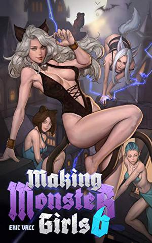 Making Monster Girls 6: For Science! by Éric Vall