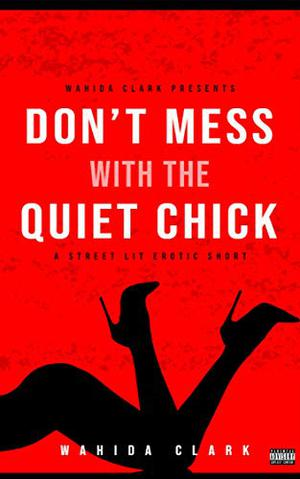 Don't Mess With The Quiet Chick by Wahida Clark