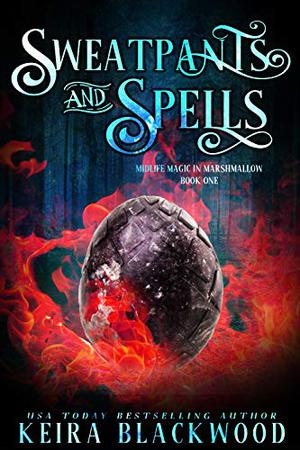 Sweatpants and Spells: A Paranormal Women's Fiction Novel by Keira Blackwood