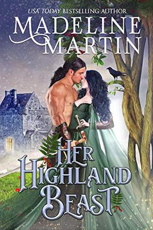 Her Highland Beast: A Scottish Medieval Romance with a Fairytale Twist by Madeline Martin