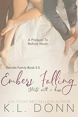 Embers Falling: A Prequel to Before Noah (Daniels Family) by K.L. Donn