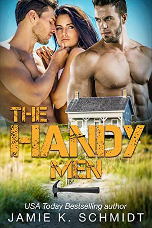 The Handy Men: A MMF Bisexual Menage Romance by Jamie K. Schmidt