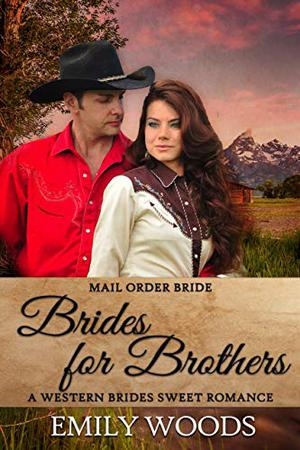 Mail Order Bride: Brides for Brothers by Emily Woods