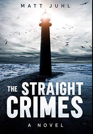 The Straight Crimes by Matt Juhl
