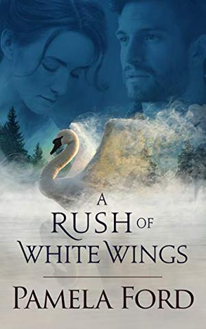 A Rush of White Wings: An Irish Historical Love Story by Pamela Ford