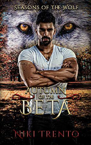 Autumn of the Beta: Seasons of the Wolf Book Two by Niki Trento