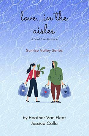 Love in the Aisles by Heather Van Fleet, Heather Van Fleet, Jessica Calla