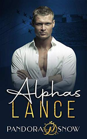 ALPHAS Lance: An Instalove Enemies to Lovers Military Romance by Pandora Snow