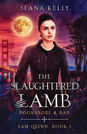 The Slaughtered Lamb Bookstore and Bar (Sam Quinn Book) by Seana Kelly