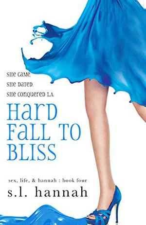 Hard Fall to Bliss by S.L. Hannah