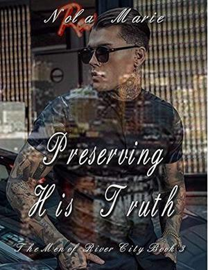 Preserving His Truth: by Nola Marie