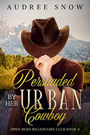 Persuaded By Her Urban Cowboy: A Clean Western Romance by Audree Snow