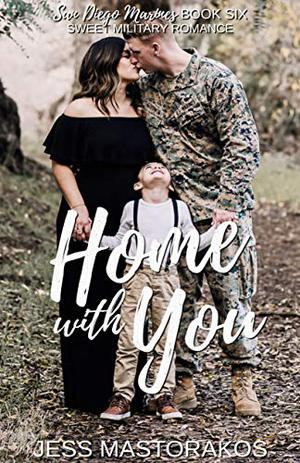 Home with You: A Sweet, Single Dad, Military Romance by Jess Mastorakos