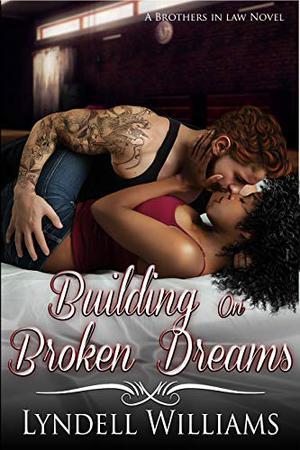 Building on Broken Dreams by Lyndell Williams