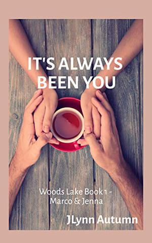 It's Always Been You: Woods Lake #1 - Marco & Jenna by JLynn Autumn